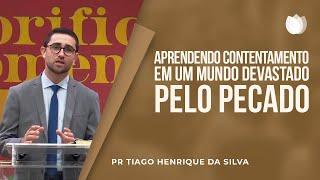 Aprendendo Contentamento em um Mundo devastado pelo Pecado | EBD | Pr. Tiago Henrique