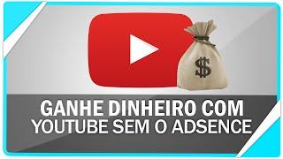 Como ganhar dinheiro com o Youtube  ( Sem usar Adsense)