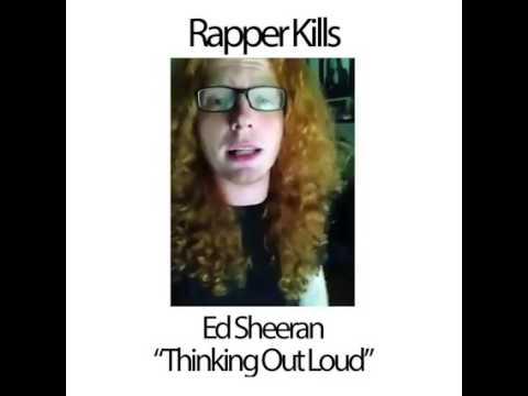 Rapper Kills Ed Sheeran - Thinking Out Loud