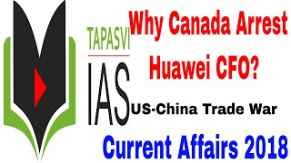U S China Trade War in Hindi   Huawei CFO Arrested, Why Canada Arrest Huawei CFO