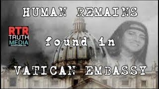HUMAN REMAINS FOUND in VATICAN EMBASSY