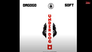 Dagogo - Underdog Ft Soft (Audio)