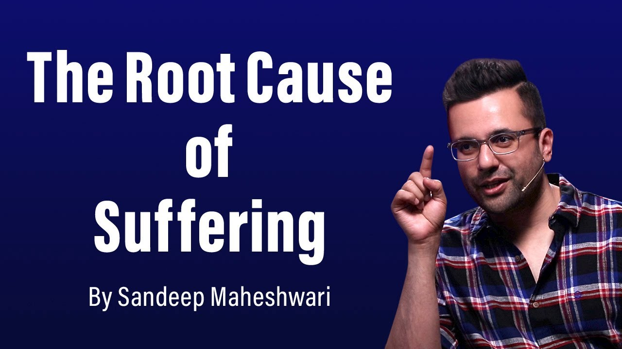 The Root Cause of Suffering - By Sandeep Maheshwari   Hindi