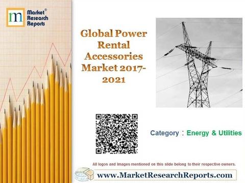 Global Power Rental Accessories Market 2017 - 2021