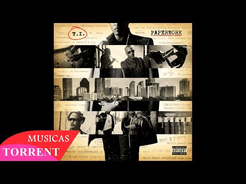 T.I. • Paperwork (Deluxe Version) [iTunes Plus AAC M4A] Grátis