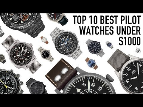 Top 10 Best Pilot Watches Under $1000 - Oris, Sinn, Hamilton, Citizen, Fortis, Stowa & More