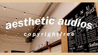Aesthetic Audios/Music (Copyright FREE) // Music I use for my videos