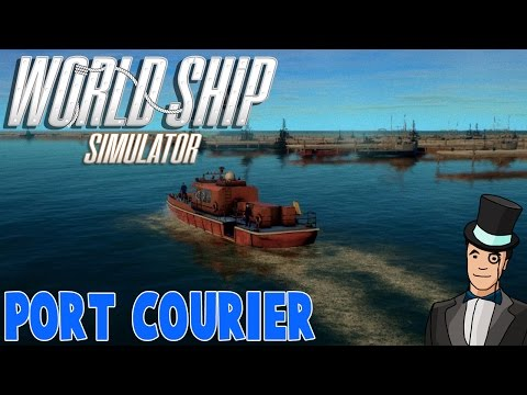 World Ship Simulator Gameplay - PORT COURIER - Early Access