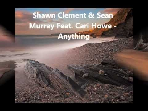 Shawn Clement & Sean Murray Feat  Cari Howe   Anything