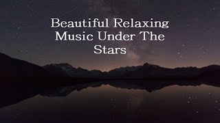 Relaxing Music Under The Stars: Healing, Soothing Music, Calming Music - Yoga, Focus Music - Study