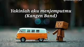 """Yakinlah Aku Menjemputmu (lirik) """"Kangen Band"""""""