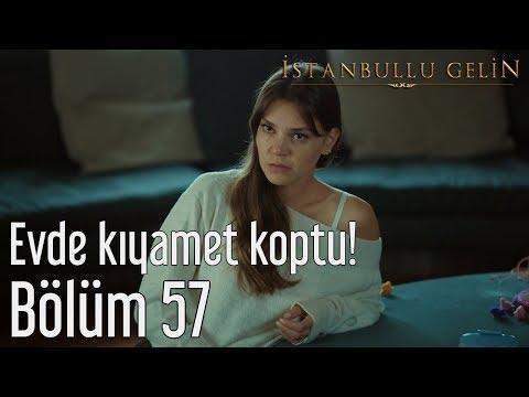 İstanbullu Gelin 57. Bölüm - Evde Kıyamet Koptu!
