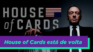 HOUSE OF CARDS ESTÁ DE VOLTA!