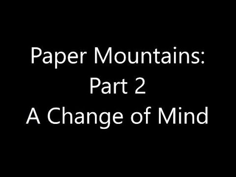 Paper Mountains: Part 2, A Change of Mind