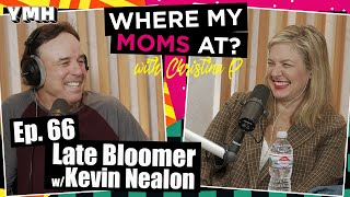Ep. 66 Late Bloomer w/ Kevin Nealon | Where My Moms At Podcast