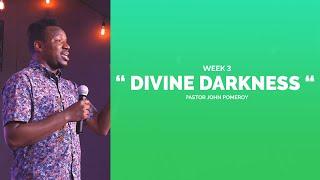 """DIVINE DARKNESS WEEK 3"" :: Pastor John Pomeroy"