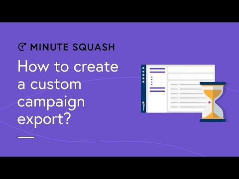 Squash Minute #18 - How to create a custom campaign export?