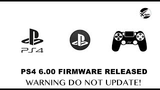 PS4 Jailbreak - 6.00 Firmware Released! - Warning Do Not Update! - What You Need to Know!