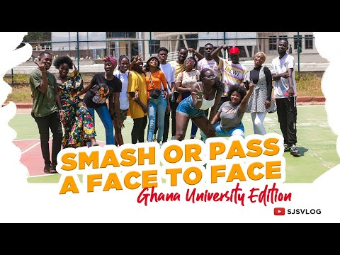 Smash or Pass but Face to Face   Ghanaian University edition