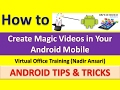 Android Tips & Tricks : How to Create Magic Video on Your Android Mobile