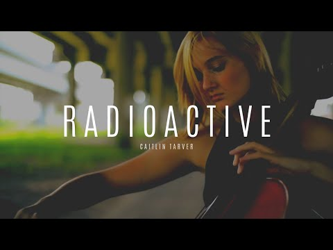 """Caitlin Tarver - """"Radioactive"""" by Imagine Dragons Cello Cover"""