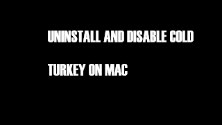 Solution: How to uninstall and disable cold turkey on Mac OS