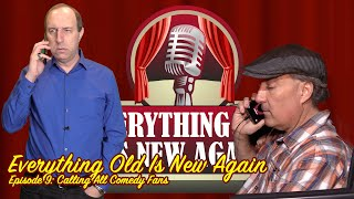 Everything Old Is New Again  - Episode 9 - Calling All Comedy fans