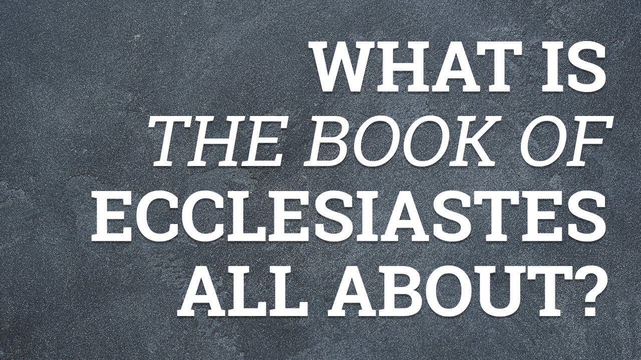 What Is the Book of Ecclesiastes All About?