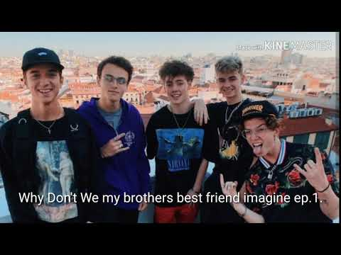 Why Don't We My Brothers Best Friend Imagine Ep.1