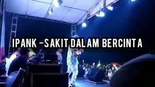 Download lagu IPANK-SAKIT DALAM BERCINTA LIVE PEKANBARU