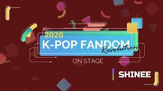 K-POP FANDOM REVOLUTION 2020 | On Stage: SHINEE [샤이니]