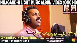 Onanilavin Tharilam   M Harikrishna   Nisagandhi   Light Music Album Song