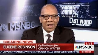 "Eugene Robinson: TRUMP Has No Moral Center ""How Is He Still President""?"