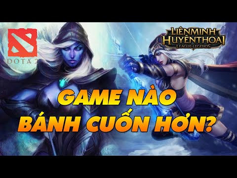 DOTA 2 VS LEAGUE OF LEGENDS: GAME NÀO BÁNH CUỐN HƠN?