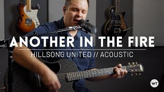 Another In The Fire - Hillsong United - Acoustic cover