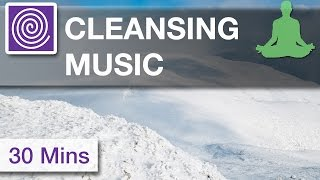 Cleansing and Balancing Meditation Music ☯ 30 Minutes of Healing Music, Mind Body Soul Music