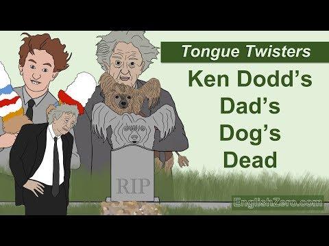 Tongue Twister 14- Ken Dodd's Dad's Dog's Dead