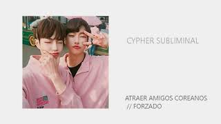 Cypher subliminal;; atraer amigos coreanos // FORZXDO