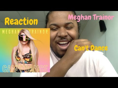Meghan Trainor - Can't Dance (Audio) | REACTION
