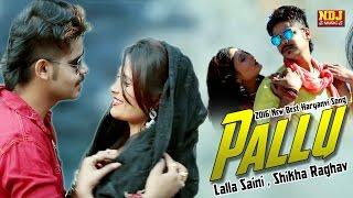 Pallu  पल्लू  Haryanvi Dj Song 2016  Lalla Saini & Shikha Raghav  Ndj Music