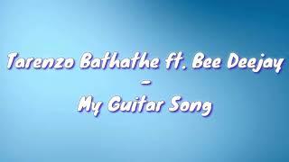 Tarenzo Bathathe ft. Bee Deejay - My Guitar Song