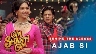 Om Shanti Om | Behind The Scenes | Ajab Si | Deepika Padukone, Shah Rukh Khan