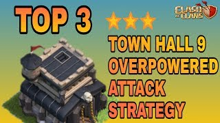 TOWN HALL 9 (TH9) TOP 3 MOST OVERPOWERED (OP) WAR ATTACK STRATEGY || CLASH OF CLANS [HINDI]