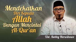 Ustadz Bobby Herwibowo - Mendekatkan Diri Kepada Allah dengan Mencintai Al Qur'an