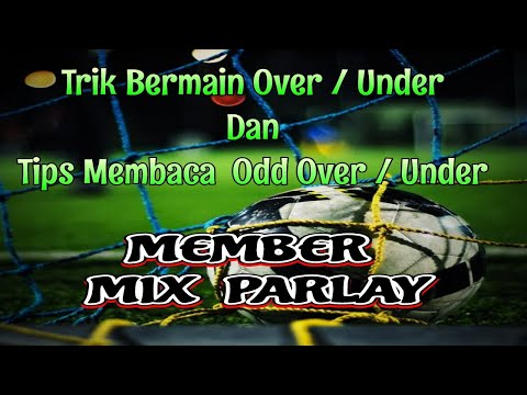 Trik \u0026 Tips Membaca Odd Over / Under Mix Parlay ( Bola Online )