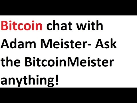 Bitcoin chat with Adam Meister- Ask the BitcoinMeister anything- April