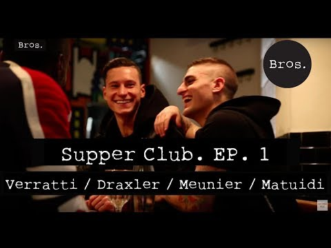 Supper Club. : Episode 1 Marco Verratti / Julian Draxler / Thomas Meunier / Blaise Matuidi