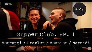 MARCO VERRATTI / JULIAN DRAXLER / THOMAS MEUNIER / BLAISE MATUIDI - Supper Club. Episode 1