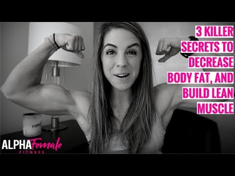 3 Killer Secrets To Decrease Body Fat, & Build Lean Muscle