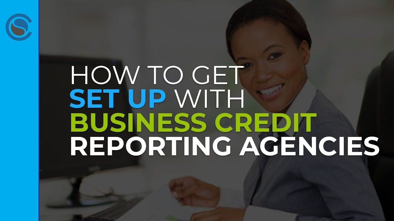 How to Get Set Up With Business Credit Reporting Agencies